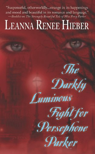9781428511477: The Darkly Luminous Fight for Persephone Parker (Strangely Beautiful)