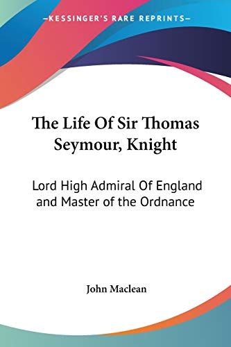 9781428602595: The Life Of Sir Thomas Seymour, Knight: Lord High Admiral Of England and Master of the Ordnance