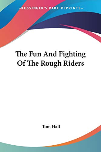 9781428602700: The Fun And Fighting Of The Rough Riders