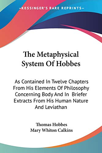 9781428603073: The Metaphysical System Of Hobbes: As Contained In Twelve Chapters From His Elements Of Philosophy Concerning Body And In Briefer Extracts From His Human Nature And Leviathan