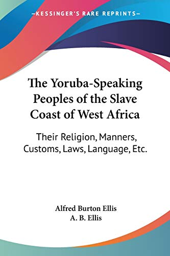 9781428604834: The Yoruba-Speaking Peoples of the Slave Coast of West Africa: Their Religion, Manners, Customs, Laws, Language, Etc.