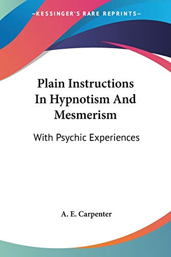 9781428605916: Plain Instructions In Hypnotism And Mesmerism: With Psychic Experiences