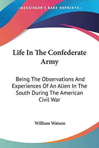 9781428605930: Life In The Confederate Army: Being The Observations And Experiences Of An Alien In The South During The American Civil War