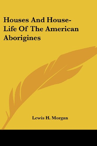 9781428607958: Houses And House-Life Of The American Aborigines