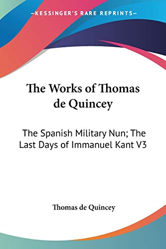 9781428608078: The Works of Thomas de Quincey: The Spanish Military Nun; The Last Days of Immanuel Kant V3