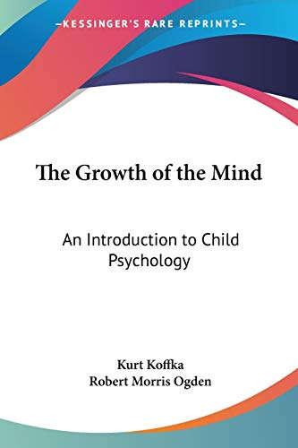 9781428609709: The Growth of the Mind: An Introduction to Child Psychology