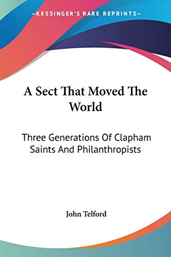 9781428610491: A Sect That Moved The World: Three Generations Of Clapham Saints And Philanthropists