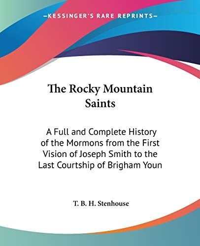9781428612068: The Rocky Mountain Saints: A Full and Complete History of the Mormons from the First Vision of Joseph Smith to the Last Courtship of Brigham Youn