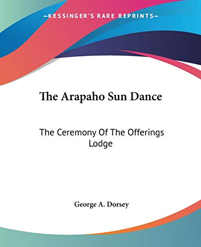9781428612433: The Arapaho Sun Dance: The Ceremony Of The Offerings Lodge