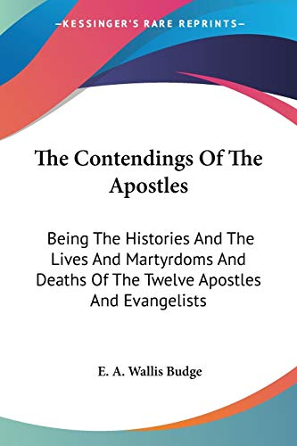 9781428614277: The Contendings Of The Apostles: Being The Histories And The Lives And Martyrdoms And Deaths Of The Twelve Apostles And Evangelists