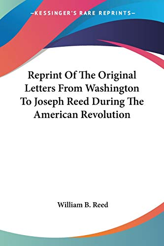 9781428614642: Reprint Of The Original Letters From Washington To Joseph Reed During The American Revolution