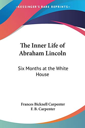 9781428615359: The Inner Life of Abraham Lincoln: Six Months at the White House