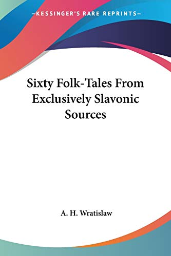 9781428615731: Sixty Folk-Tales From Exclusively Slavonic Sources