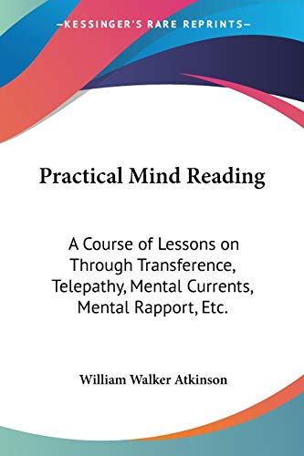 9781428616103: Practical Mind Reading: A Course of Lessons on Through Transference, Telepathy, Mental Currents, Mental Rapport, Etc.