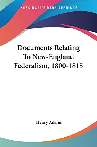 9781428617476: Documents Relating To New-England Federalism, 1800-1815