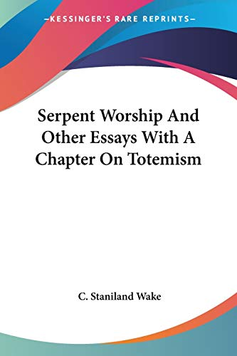 9781428618138: Serpent Worship And Other Essays With A Chapter On Totemism