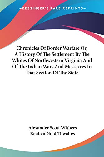 9781428624184: Chronicles Of Border Warfare Or, A History Of The Settlement By The Whites Of Northwestern Virginia And Of The Indian Wars And Massacres In That Section Of The State