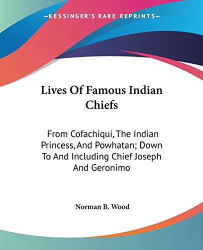 9781428625785: Lives Of Famous Indian Chiefs: From Cofachiqui, The Indian Princess, And Powhatan; Down To And Including Chief Joseph And Geronimo