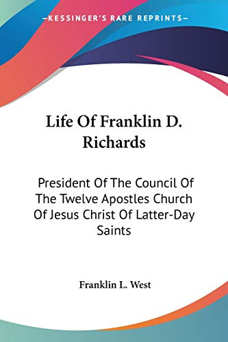 9781428626485: Life Of Franklin D. Richards: President Of The Council Of The Twelve Apostles Church Of Jesus Christ Of Latter-Day Saints
