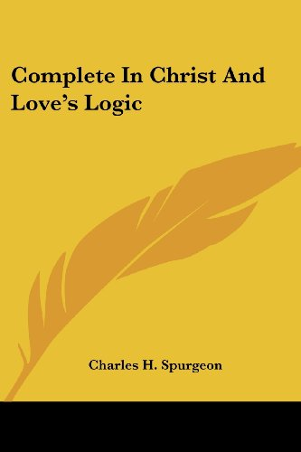 Complete In Christ And Love's Logic (1428627855) by Spurgeon, Charles H.