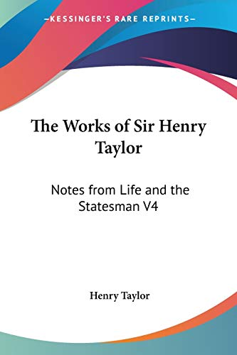 9781428628311: The Works of Sir Henry Taylor: Notes from Life and the Statesman V4