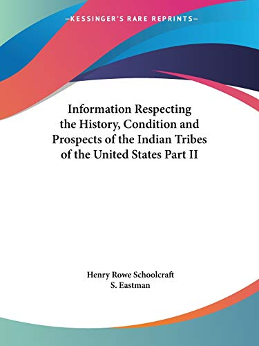 9781428629479: Information Respecting the History, Condition and Prospects of the Indian Tribes of the United States Part II