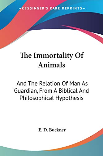 9781428629646: The Immortality Of Animals: And The Relation Of Man As Guardian, From A Biblical And Philosophical Hypothesis