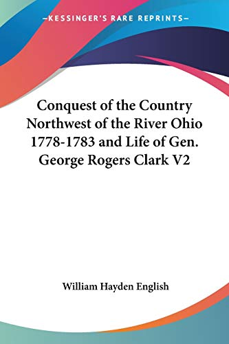 9781428631465: Conquest Of The Country Northwest Of The River Ohio 1778-1783 And Life Of Gen. George Rogers Clark V2