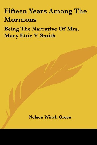 9781428632943: Fifteen Years Among The Mormons: Being The Narrative Of Mrs. Mary Ettie V. Smith