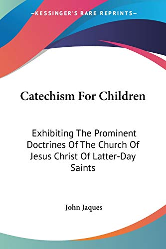 9781428633865: Catechism For Children: Exhibiting The Prominent Doctrines Of The Church Of Jesus Christ Of Latter-Day Saints