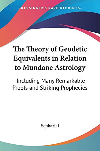 9781428638167: The Theory of Geodetic Equivalents in Relation to Mundane Astrology: Including Many Remarkable Proofs and Striking Prophecies