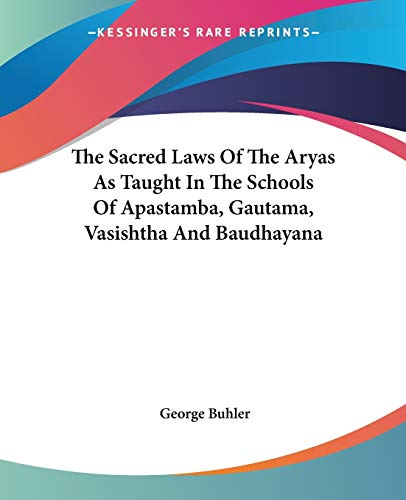 9781428639720: The Sacred Laws Of The Aryas As Taught In The Schools Of Apastamba, Gautama, Vasishtha And Baudhayana