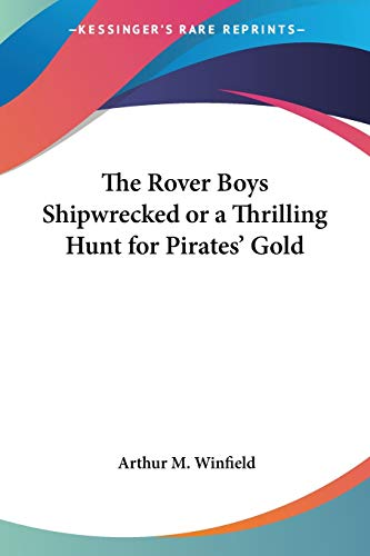9781428641082: The Rover Boys Shipwrecked or a Thrilling Hunt for Pirates' Gold