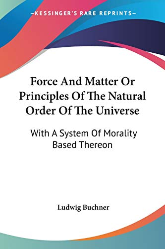 9781428642270: Force And Matter Or Principles Of The Natural Order Of The Universe: With A System Of Morality Based Thereon