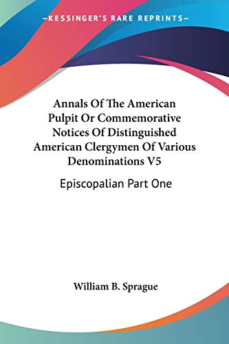 9781428645042: Annals Of The American Pulpit Or Commemorative Notices Of Distinguished American Clergymen Of Various Denominations V5: Episcopalian Part One