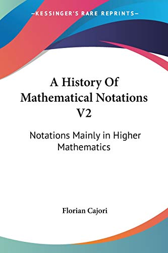 9781428645127: A History Of Mathematical Notations V2: Notations Mainly in Higher Mathematics