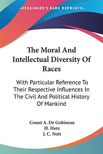 9781428647121: The Moral And Intellectual Diversity Of Races: With Particular Reference To Their Respective Influences In The Civil And Political History Of Mankind