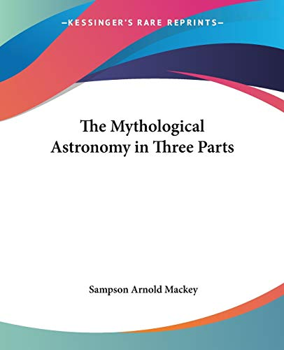 9781428648579: The Mythological Astronomy in Three Parts