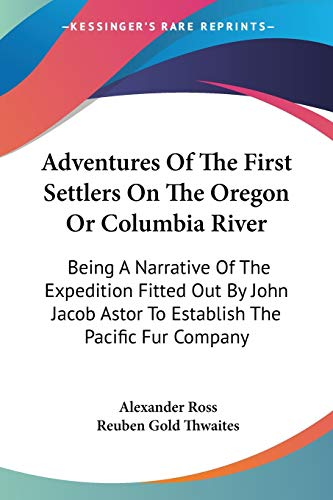 9781428649989: Adventures Of The First Settlers On The Oregon Or Columbia River: Being A Narrative Of The Expedition Fitted Out By John Jacob Astor To Establish The Pacific Fur Company