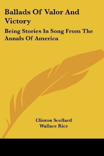 9781428654532: Ballads Of Valor And Victory: Being Stories In Song From The Annals Of America