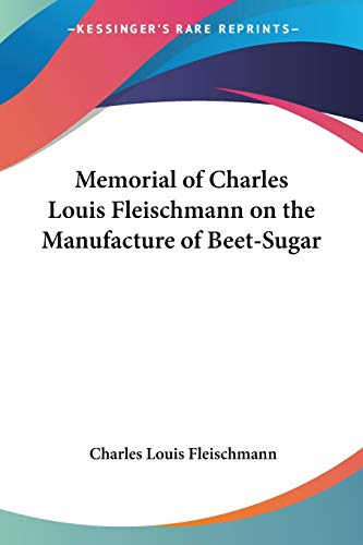 9781428654662: Memorial of Charles Louis Fleischmann on the Manufacture of Beet-Sugar