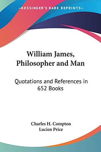 9781428657076: William James, Philosopher and Man: Quotations and References in 652 Books