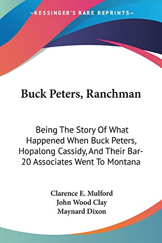 9781428659124: Buck Peters, Ranchman: Being The Story Of What Happened When Buck Peters, Hopalong Cassidy, And Their Bar-20 Associates Went To Montana