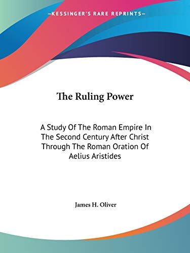 9781428659315: The Ruling Power: A Study Of The Roman Empire In The Second Century After Christ Through The Roman Oration Of Aelius Aristides