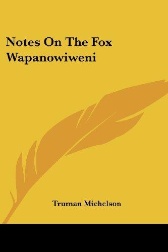 Notes on the Fox Wapanowiweni: Truman Michelson
