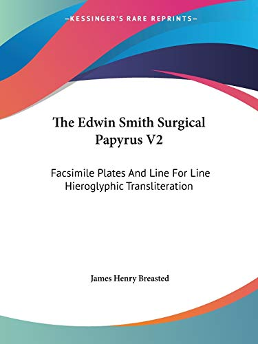 9781428662377: The Edwin Smith Surgical Papyrus V2: Facsimile Plates And Line For Line Hieroglyphic Transliteration