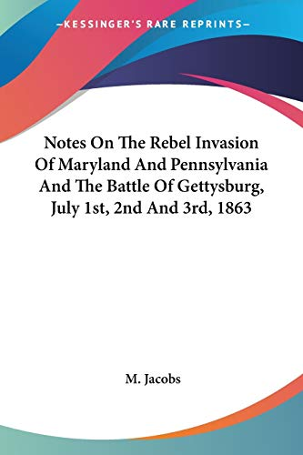 9781428663404: Notes On The Rebel Invasion Of Maryland And Pennsylvania And The Battle Of Gettysburg, July 1st, 2nd And 3rd, 1863