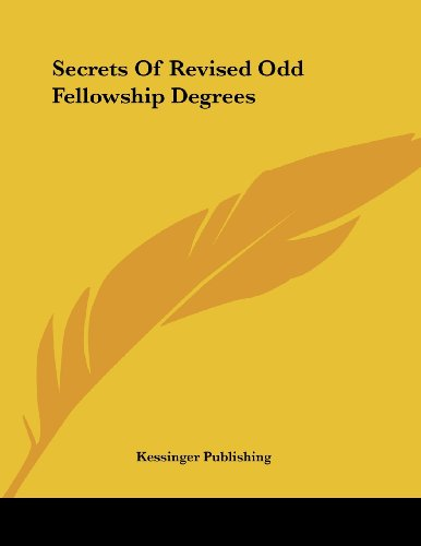 Secrets of Revised Odd Fellowship Degrees: Kessinger Publishing Company