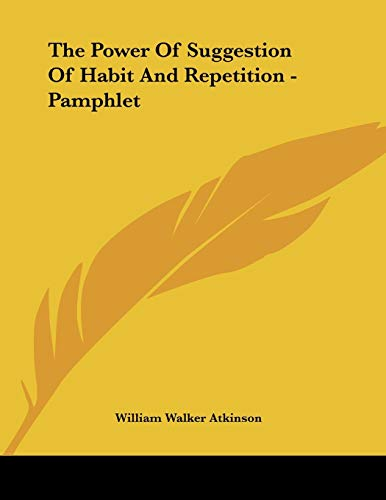 9781428668355: The Power Of Suggestion Of Habit And Repetition - Pamphlet