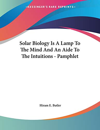 9781428676404: Solar Biology Is A Lamp To The Mind And An Aide To The Intuitions - Pamphlet